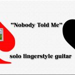 """Solo Fingerstyle Guitar - """"Nobody Told Me"""""""